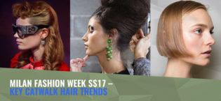 Milan Fashion Week SS17 – Key Catwalk Hair Trends