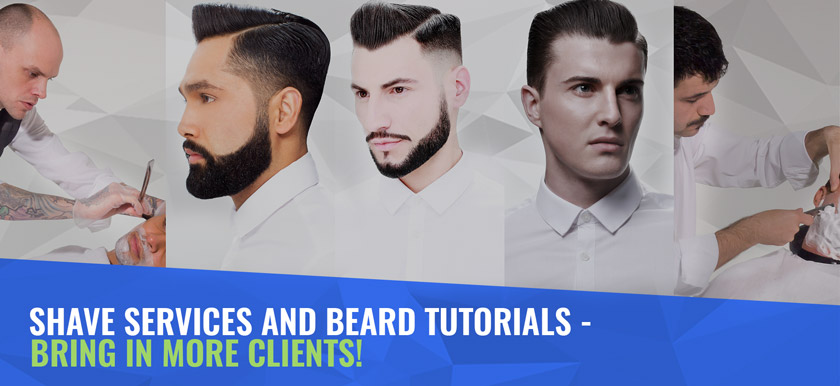 Shave services and beard tutorials – Bring in more clients!