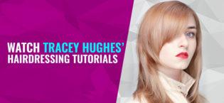 Watch Tracey Hughes' Hairdressing Tutorials