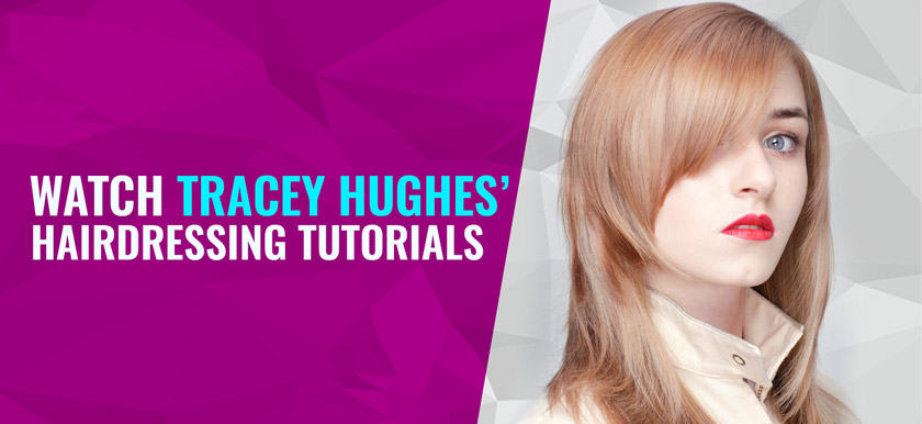 Watch Tracey Hughes' Hairdressing Tutorials
