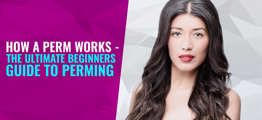 How A Perm Works – The Ultimate Beginners Guide to Perming