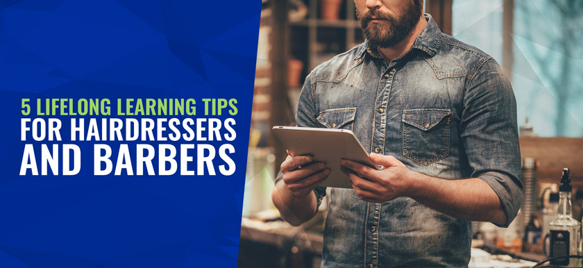 5 Lifelong Learning Tips for Hairdressers and Barbers