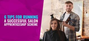 6 Tips for Running a Successful Salon Apprenticeship Scheme