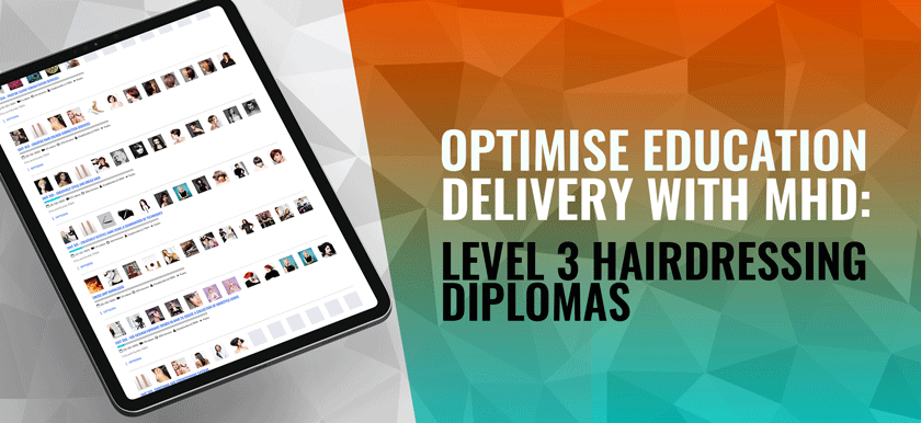 Optimise Education Delivery With MHD: Level 3 Hairdressing Diplomas